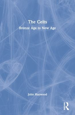 The Celts: Bronze Age to New Age 9780582505780