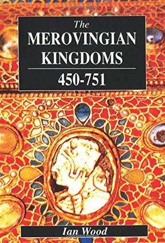The Merovingian Kingdoms 450 - 751 9780582493728