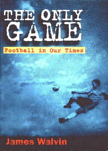 The Only Game: Football and Our Times 9780582505773