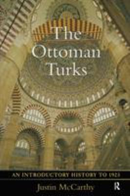 The Ottoman Turks: An Introductory History to 1923 9780582256552