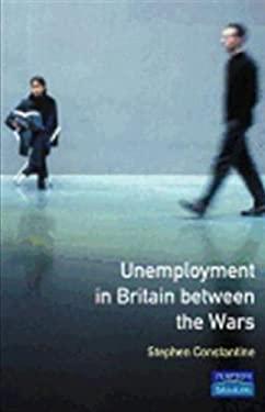 Unemployment in Britain Between the Wars 9780582352322