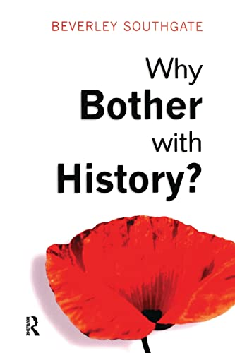 Why Bother with History?: Ancient, Modern and Postmodern Motivations 9780582423909