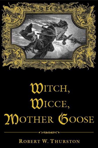 Witch, Wicce, Mother Goose: The Rise and Fall of the Witch Hunts in Europe and North America 9780582438064