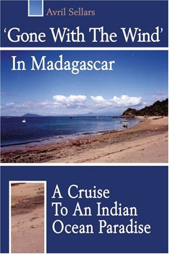 'Gone with the Wind' in Madagascar: A Cruise to an Indian Ocean Paradise 9780595192625