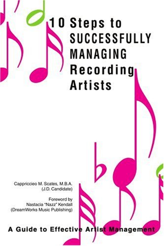 10 Steps to Successfully Managing Recording Artists: A Guide to Effective Artist Management 9780595328512