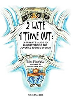 2 Late 4 Time Out: A Parent's Guide to Understanding the Juvenile Justice System