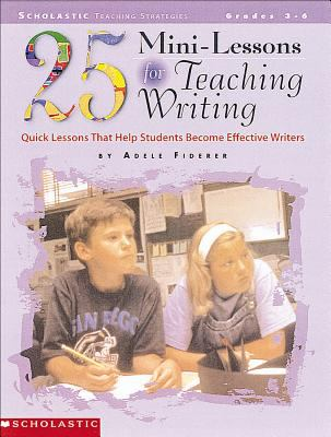 25 Mini-Lessons for Teaching Writing: Quick Lessons That Help Students Become Effective Writers 9780590209403