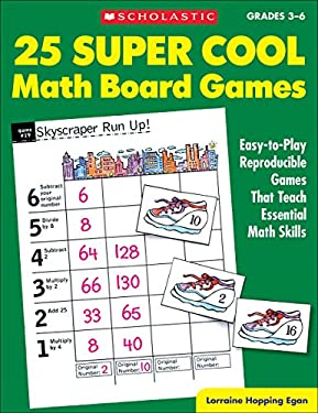 25 Super Cool Math Board Games: Easy-To-Play Reproducible Games That Teach Essential Math Skills 9780590378727
