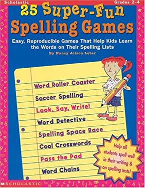 25 Super-Fun Spelling Games: Easy, Reproducible Games That Help Kids Learn the Words on Their Spelling Lists 9780590522113