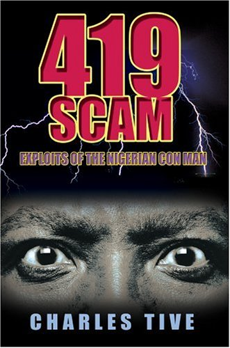 419 Scam: Exploits of the Nigerian Con Man 9780595413867