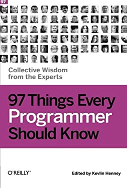 97 Things Every Programmer Should Know: Collective Wisdom from the Experts 9780596809485