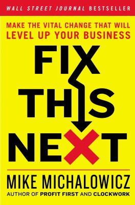 Fix This Next: Make the Vital Change That Will Level Up Your Business