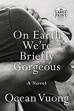 On Earth We're Briefly Gorgeous: A Novel (Random House Large Print)