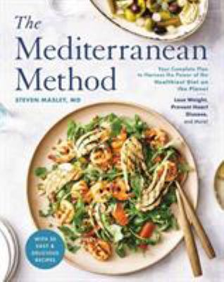 The Mediterranean Method: Your Complete Plan to Harness the Power of the Healthiest Diet on the Planet -- Lose Weight, Prevent Heart Disease, and More