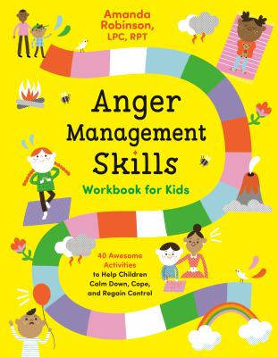 Anger Management Skills Workbook for Kids: 40 Awesome Activities to Help Children Calm Down, Cope, and Regain Control