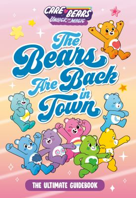The Bears Are Back in Town: The Ultimate Guidebook (Care Bears: Unlock the Magic)