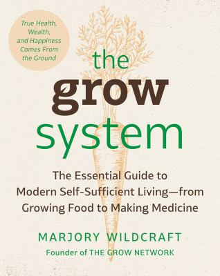 The Grow System: True Health, Wealth, and Happiness Come From the Ground