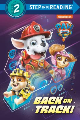 PAW Patrol: The Movie: Back on Track! (PAW Patrol) (Step into Reading)