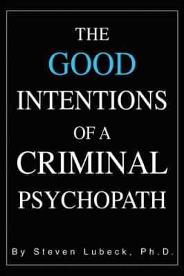 THE GOOD INTENTIONS OF A CRIMINAL PSYCHOPATH