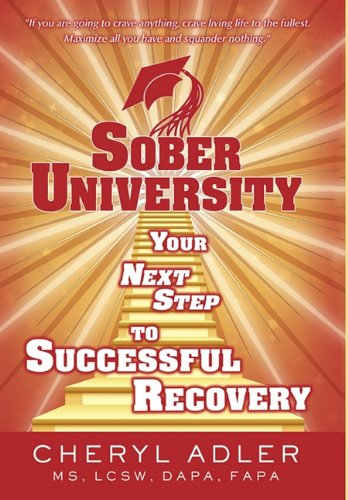 Sober University: Your Next Step to a Successful Recovery 9780595430512
