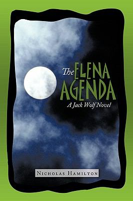 The Elena Agenda: A Jack Wolf Novel 9780595527502
