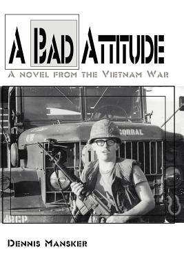 A Bad Attitude: A Novel from the Vietnam War 9780595236596