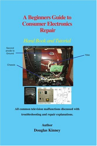 A Beginners Guide to Consumer Electronics Repair: Hand Book and Tutorial