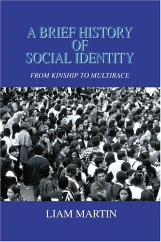 A Brief History of Social Identity: From Kinship to Multirace 9780595332731