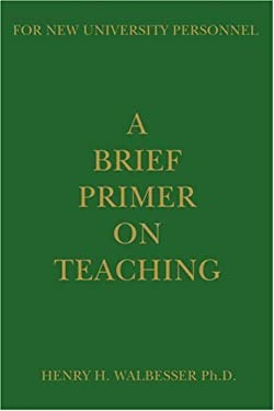 A Brief Primer on Teaching: For New University Personnel 9780595234905