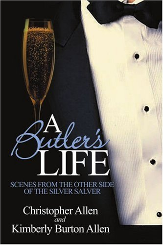 A Butler's Life: Scenes from the Other Side of the Silver Salver 9780595165193