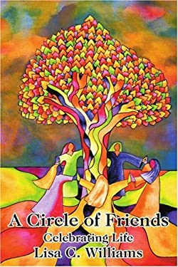 A Circle of Friends: Celebrating Life 9780595201129