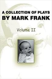 A Collection of Plays by Mark Frank: Volume II