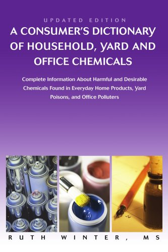 A   Consumer's Dictionary of Household, Yard and Office Chemicals: Complete Information about Harmful and Desirable Chemicals Found in Everyday Home P 9780595449484
