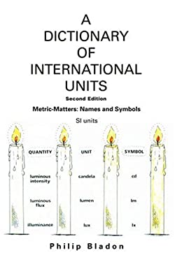 A Dictionary of International Units: Metric-Matters: Names and Symbols 9780595371150