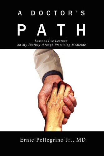 A Doctor's Path: Lessons I've Learned on My Journey Through Practicing Medicine 9780595479344