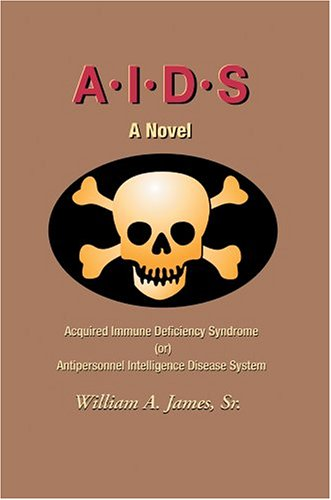 A.I.D.S.: Acquired Immune Deficiency Syndrome (Or) Antipersonnel Intelligence Disease System 9780595665303