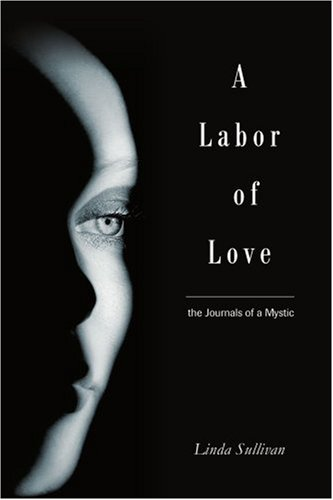 A Labor of Love: The Journals of a Mystic 9780595293056