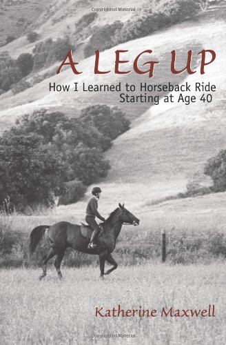 A Leg Up: How I Learned to Horseback Ride Starting at Age 40 9780595380077