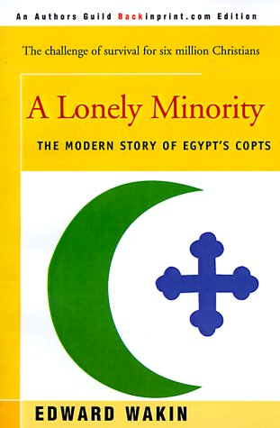 A Lonely Minority: The Modern Story of Egypt's Copts 9780595089147