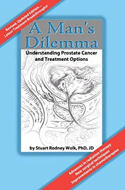 A Man's Dilemma: Understanding Prostate Cancer and Treatment Options 9780595741700