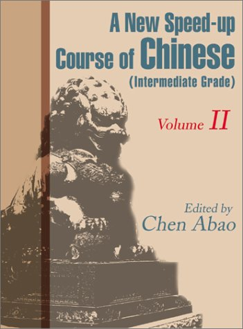 A New Speed-Up Course in Chinese (Intermediate Grade): Volume II 9780595163151