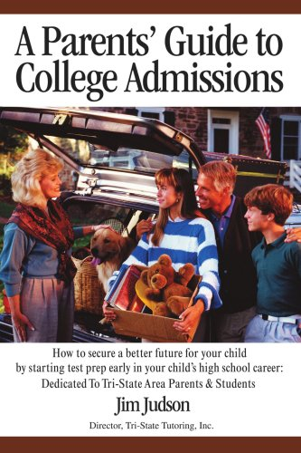 A   Parents' Guide to College Admissions: How to Secure a Better Future for Your Child by Starting Test Prep Early in Your Child's High School Career: 9780595438952