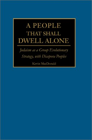 A People That Shall Dwell Alone: Judaism as a Group Evolutionary Strategy, with Diaspora Peoples 9780595228386
