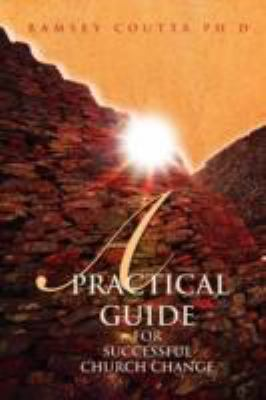 A Practical Guide for Successful Church Change 9780595505753
