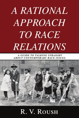 A Rational Approach to Race Relations: A Guide to Talking Straight about Contemporary Race Issues 9780595490639