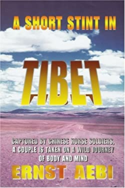 A Short Stint in Tibet: Captured by Chinese Horse Soldiers, a Couple Is Taken on a Wild Journey of Body and Mind 9780595347100