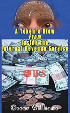 A Token's View from Inside the Internal Revenue Service 9780595000371