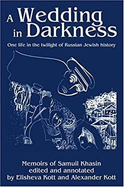 A Wedding in Darkness: One Life in the Twilight of Russian Jewish History 9780595267910