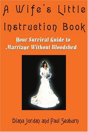 A Wife's Little Instruction Book: Your Survival Guide to Marriage Without Bloodshed 9780595217861