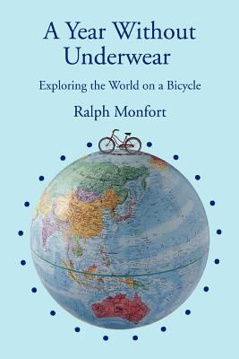 A Year Without Underwear: Exploring the World on a Bicycle 9780595407545